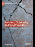 Dictators, Dictatorship and the African Novel: Fictions of the State Under Neoliberalism