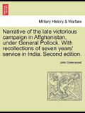Narrative of the Late Victorious Campaign in Affghanistan, Under General Pollock. with Recollections of Seven Years' Service in India. Second Edition.