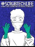 Scrub Tech Life: A Snarky Adult Coloring Book for Surgical Technologists: A Funny Coloring Book for Adults for Surgical Technicians & O