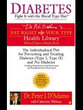 Diabetes: Fight It with the Blood Type Diet: The Individualized Plan for Preventing and Treating Diabetes (Type I, Type II) and Pre-Diabetes