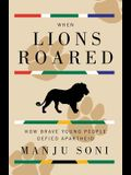 When Lions Roared: How Brave Young People Defied Apartheid