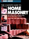 Black & Decker the Complete Guide to Home Masonry: Step-By-Step Projects & Repairs Using Concrete, Brick, Block & Stone