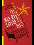The Man Who Couldn't Die: The Tale of an Authentic Human Being