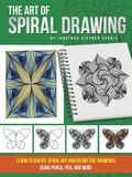 The Art of Spiral Drawing: Learn to Create Spiral Art and Geometric Drawings Using Pencil, Pen, and More