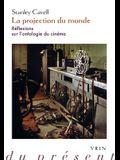Projection Du Monde: Reflexions Sur l'Ontologie Du Cinema