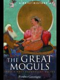 A Brief History of the Great Moguls: India's Most Flamboyant Rulers