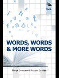 Words, Words & More Words Vol 6: Mega Crossword Puzzle Edition
