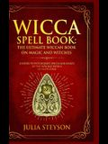 Wicca Spell Book - Hardcover Version: The Ultimate Wiccan Book on Magic and Witches: A Guide to Witchcraft, Wicca and Magic in the New Age with a Divi