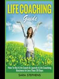 Life Coaching Guide: How to Be A Life Coach & Launch A Life Coaching Business In Less Than 30 Days