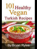 101 Healthy Vegan Turkish Recipes: With More Than 100 Delicious Recipes for Healthy Living