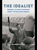 The Idealist: Wendell Willkie's Wartime Quest to Build One World