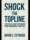 Shock the Topline: A Practical Guide for Growing Your Insurance Practice