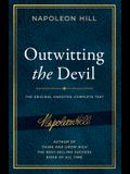 Outwitting the Devil: The Complete Text, Reproduced from Napoleon Hill's Original Manuscript, Including Never-Before-Published Content