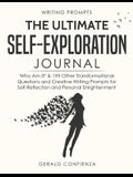 Writing Prompts: The Ultimate Self Exploration Journal. 'who Am I?' and 199 Other Transformational Questions and Creative Writing Promp