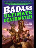 Badass: Ultimate Deathmatch: Skull-Crushing True Stories of the Most Hardcore Duels, Showdowns, Fistfights, Last Stands, Suicide Charges, and Milit