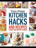 Taste of Home Kitchen Hacks: 100 Hints, Tricks & Timesavers--And the Recipes to Go with Them