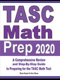 TASC Math Prep 2020: A Comprehensive Review and Step-By-Step Guide to Preparing for the TASC Math Test