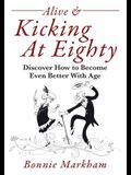 Alive & Kicking At Eighty: Discover How to Become Even Better With Age