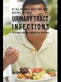 97 All Natural Meal and Juice Recipes to Treat Urinary Tract Infections: The Natural Solution to Urinary Tract Infections