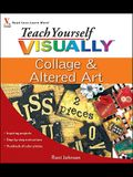 Teach Yourself Visually Collage & Altered Art