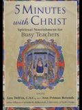 5 Minutes with Christ: Spiritual Nourishment for Busy Teachers