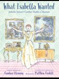 What Isabella Wanted: Isabella Stewart Gardner Builds a Museum
