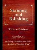 Staining and Polishing - Including Varnishing and Other Methods of Finishing Wood