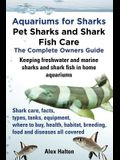 Aquariums for Sharks. Keeping Aquarium Sharks and Shark Fish. Shark Care, Tanks, Species, Health, Food, Equipment, Breeding, Freshwater and Marine All