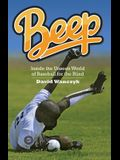 Beep: Inside the Unseen World of Baseball for the Blind