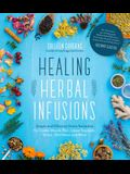 Healing Herbal Infusions: Simple and Effective Home Remedies Using Common Herbs and Flowers