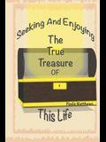 Seeking And Enjoying The True Treasure Of This Life