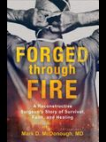 Forged Through Fire: A Reconstructive Surgeon's Story of Survival, Faith, and Healing