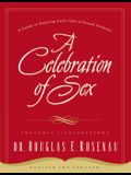 A Celebration of Sex: A Guide to Enjoying God's Gift of Sexual Intimacy