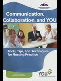 Communication, Collaboration, and You: Tools, Tips, and Techniques for Nursing Practice