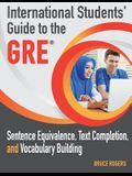 International Students' Guide to the GRE: Sentence Equivalence, Text Completion, and Vocabulary Building