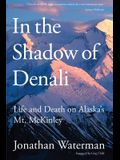 In the Shadow of Denali: Life And Death On Alaska's Mt. Mckinley, First Edition