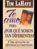 Te Amo, Pero, Por Qu Somos Tan Diferentes?: Como Apreciar Las Diferencias En El Matrimonio = I Love You, But Why Are We So Different?