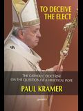 To deceive the elect: The catholic doctrine on the question of a heretical Pope