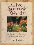 Give Sorrow Words: A Father's Passage Through Grief