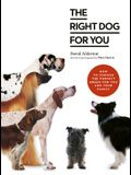 The Right Dog for You: How to Choose the Perfect Breed for You and Your Family