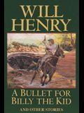 A Bullet for Billy the Kid: And Other Stories