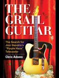 The Grail Guitar: The Search for Jimi Hendrix's Purple Haze Telecaster