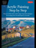 Acrylic Painting Step by Step: Discover all the basics and a range of special techniques for creating your own masterpieces in acrylic (Artist's Library)