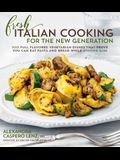 Fresh Italian Cooking for the New Generation: 100 Full-Flavored Vegetarian Dishes That Prove You Can Stay Slim While Eating Pasta and Bread