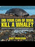 Did Your Can of Soda Kill A Whale? Water Pollution for Kids - Children's Environment Books