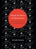 Seizing the Means of Reproduction: Entanglements of Feminism, Health, and Technoscience