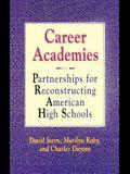 Career Academies: Partnerships for Reconstructing American High Schools