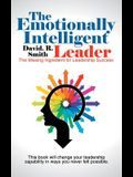 The Emotionally Intelligent Leader: The Missing Ingredient for Leadership Success