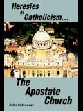 Heresies of Catholicism...The Apostate Church