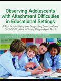 Observing Adolescents with Attachment Difficulties in Educational Settings: A Tool for Identifying and Supporting Emotional and Social Difficulties in